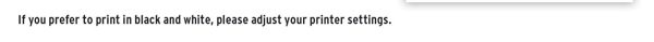 If you prefer to print in black and white, please adjust your printer settings.